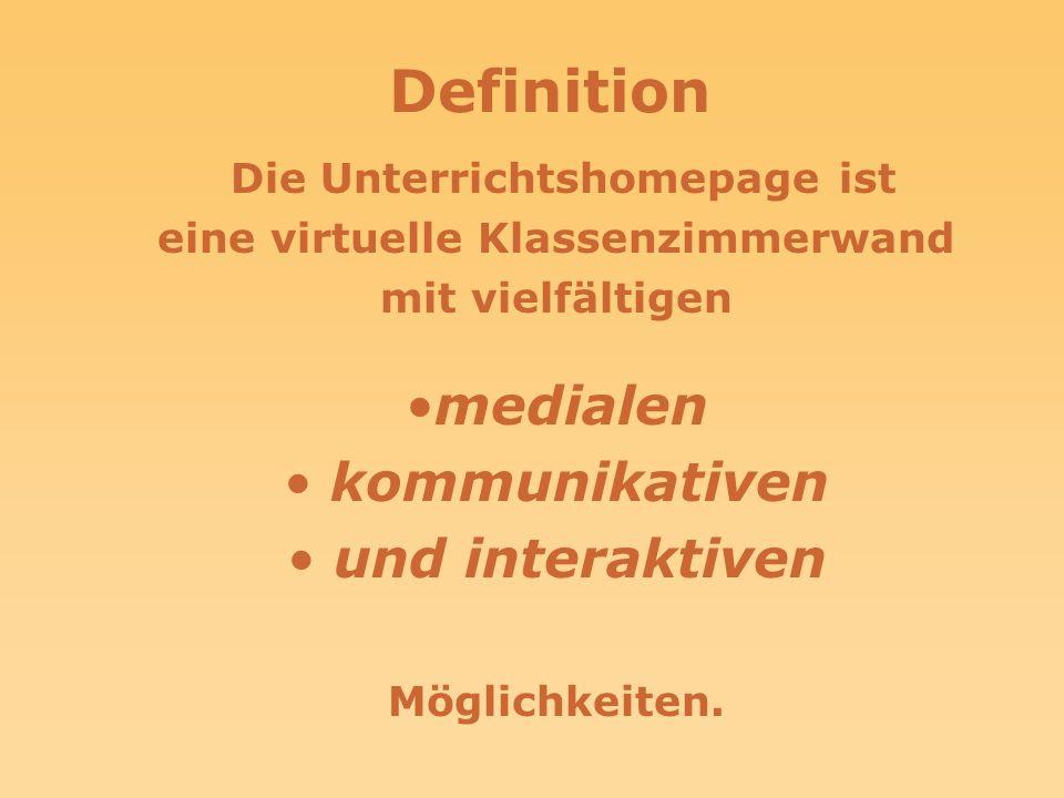 Definition Die Unterrichtshomepage ist eine virtuelle Klassenzimmerwand mit vielfältigen medialen kommunikativen und interaktiven Möglichkeiten.