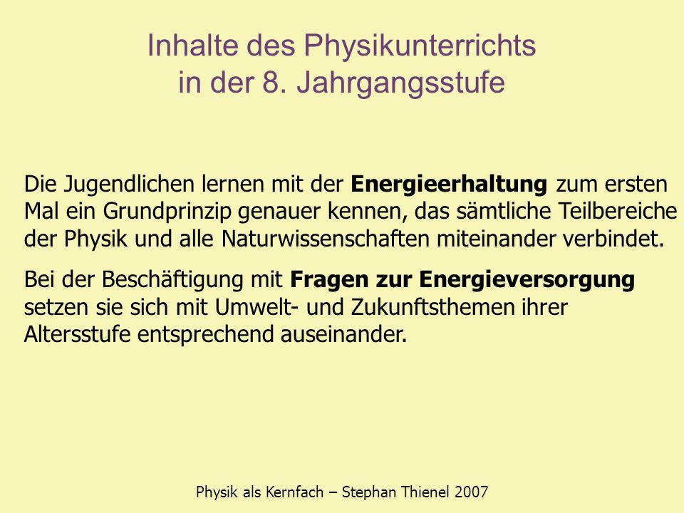 Inhalte des Physikunterrichts in der 8. Jahrgangsstufe Physik als Kernfach – Stephan Thienel 2007 Die Jugendlichen lernen mit der Energieerhaltung zum
