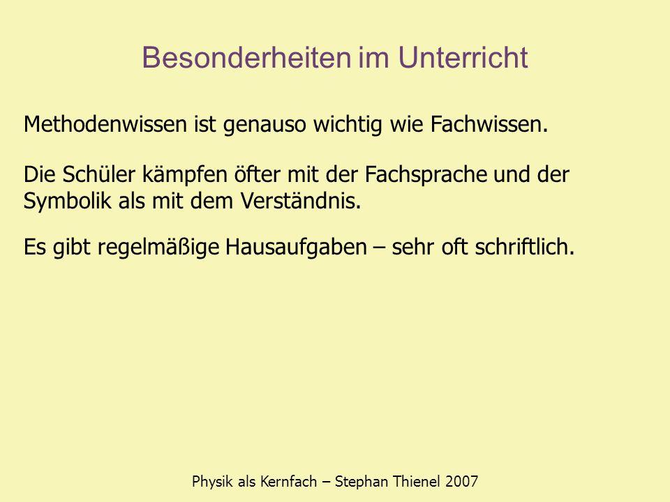 Besonderheiten im Unterricht Physik als Kernfach – Stephan Thienel 2007 Methodenwissen ist genauso wichtig wie Fachwissen. Die Schüler kämpfen öfter m