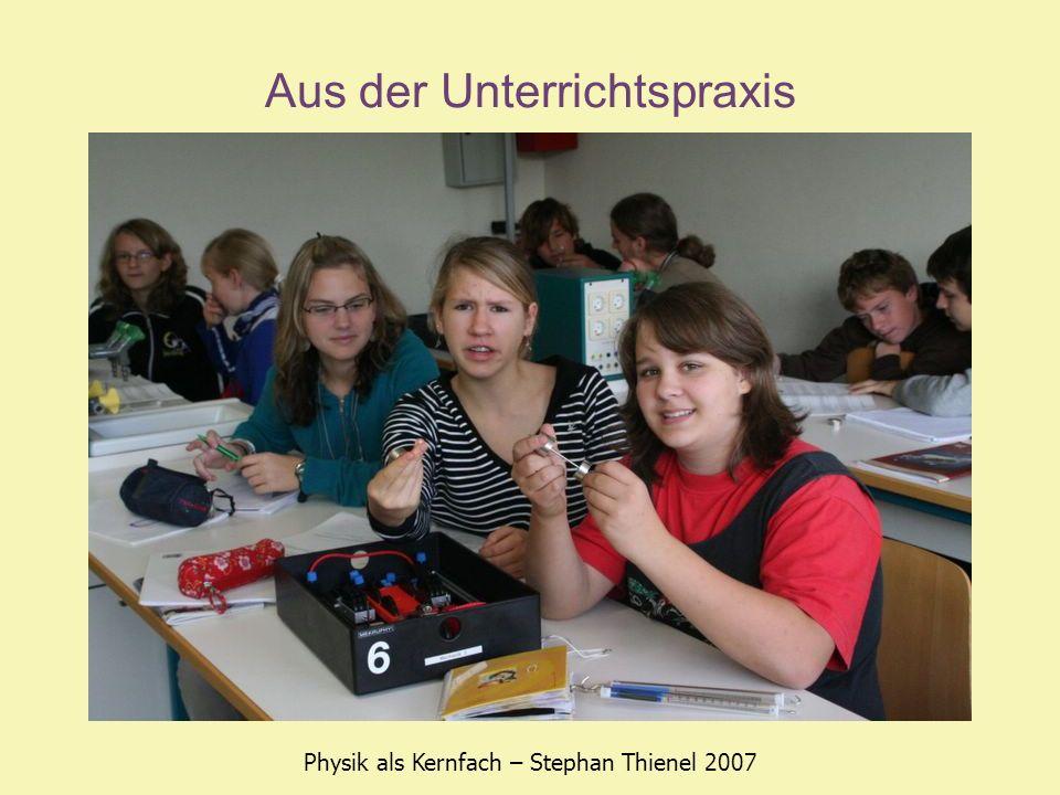 Aus der Unterrichtspraxis Physik als Kernfach – Stephan Thienel 2007