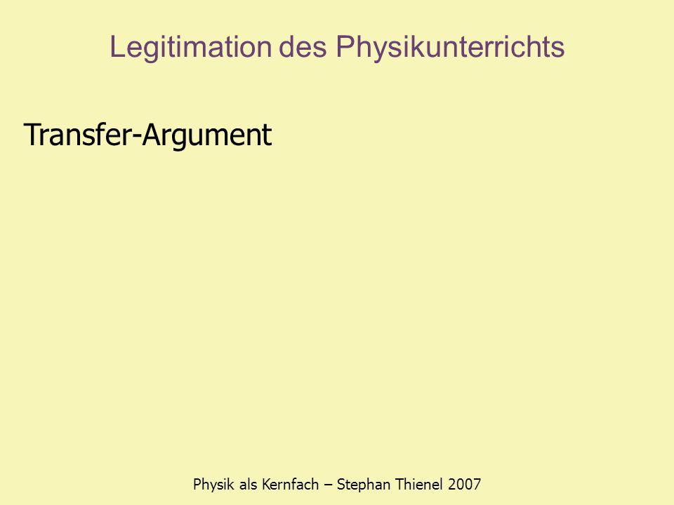 Legitimation des Physikunterrichts Physik als Kernfach – Stephan Thienel 2007 Transfer-Argument Problemlösefähigkeit