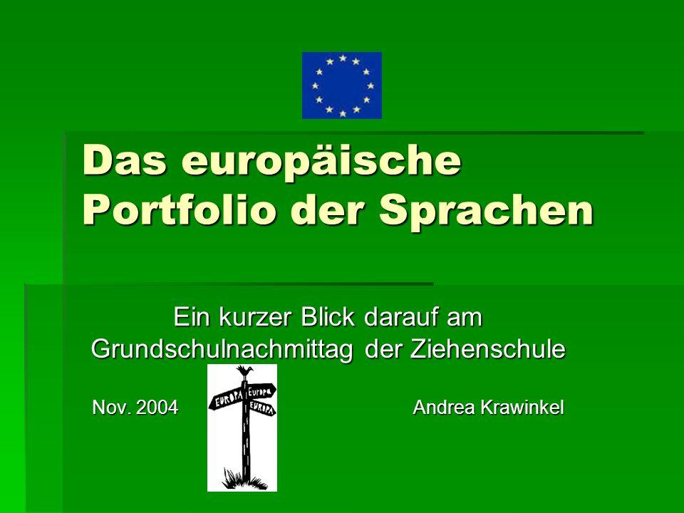 Das europäische Portfolio der Sprachen Ein kurzer Blick darauf am Grundschulnachmittag der Ziehenschule Nov. 2004 Andrea Krawinkel