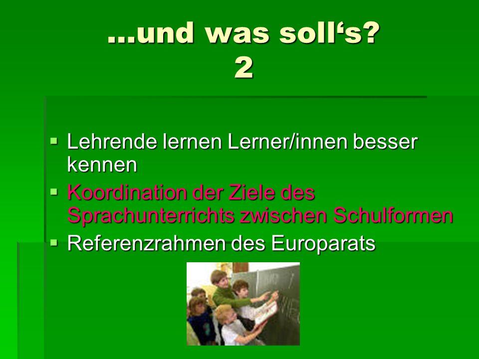 …und was solls? 2 Lehrende lernen Lerner/innen besser kennen Lehrende lernen Lerner/innen besser kennen Koordination der Ziele des Sprachunterrichts z