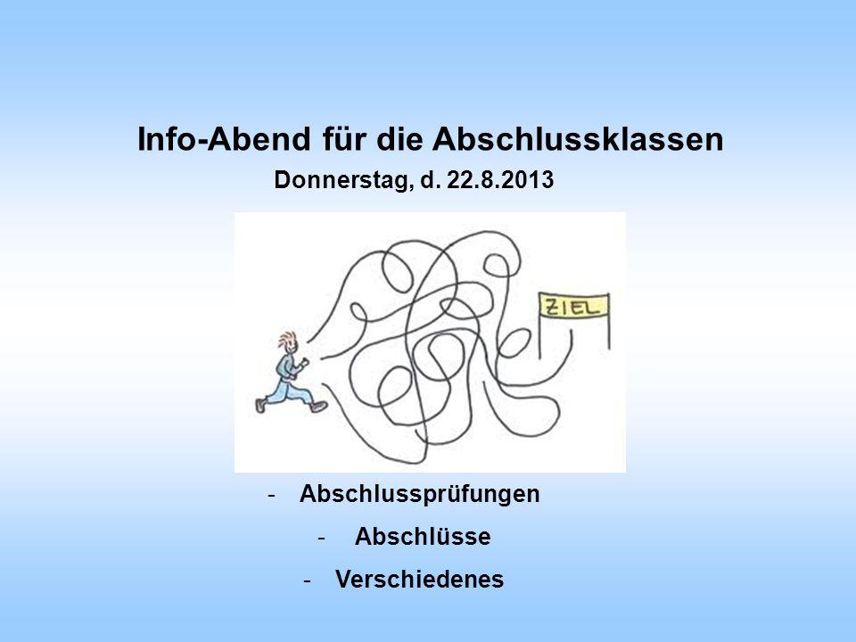 Info-Abend für die Abschlussklassen -Abschlussprüfungen - Abschlüsse -Verschiedenes Donnerstag, d. 22.8.2013