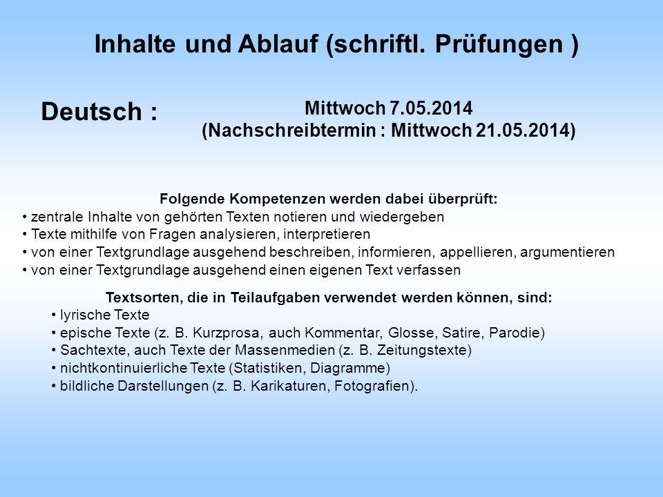 Deutsch : Inhalte und Ablauf (schriftl. Prüfungen ) Folgende Kompetenzen werden dabei überprüft: zentrale Inhalte von gehörten Texten notieren und wie
