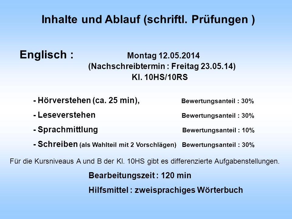 Englisch : Montag 12.05.2014 (Nachschreibtermin : Freitag 23.05.14) - Hörverstehen (ca. 25 min), Bewertungsanteil : 30% - Leseverstehen Bewertungsante