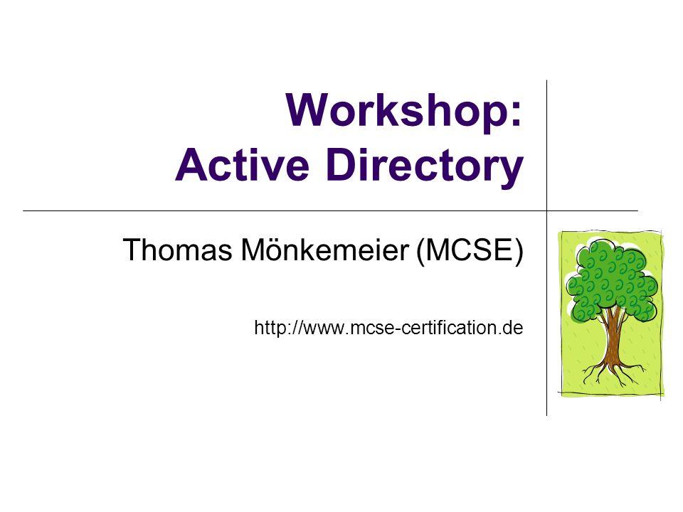 Workshop: Active Directory Thomas Mönkemeier (MCSE) http://www.mcse-certification.de