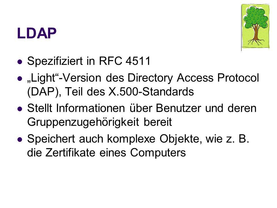 LDAP Spezifiziert in RFC 4511 Light-Version des Directory Access Protocol (DAP), Teil des X.500-Standards Stellt Informationen über Benutzer und deren