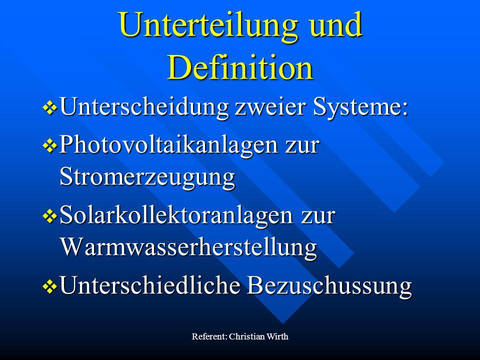 Referent: Christian Wirth Unterteilung und Definition Unterscheidung zweier Systeme: Unterscheidung zweier Systeme: Photovoltaikanlagen zur Stromerzeu