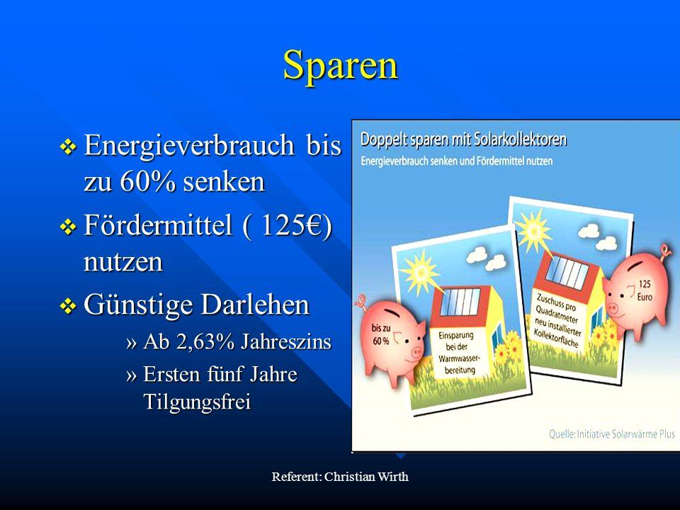 Referent: Christian Wirth Sparen Energieverbrauch bis zu 60% senken Energieverbrauch bis zu 60% senken Fördermittel ( 125) nutzen Fördermittel ( 125)