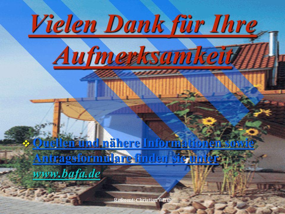 Referent: Christian Wirth Vielen Dank für Ihre Aufmerksamkeit Quellen und nähere Informationen sowie Antragsformulare finden sie unter www.bafa.de Que