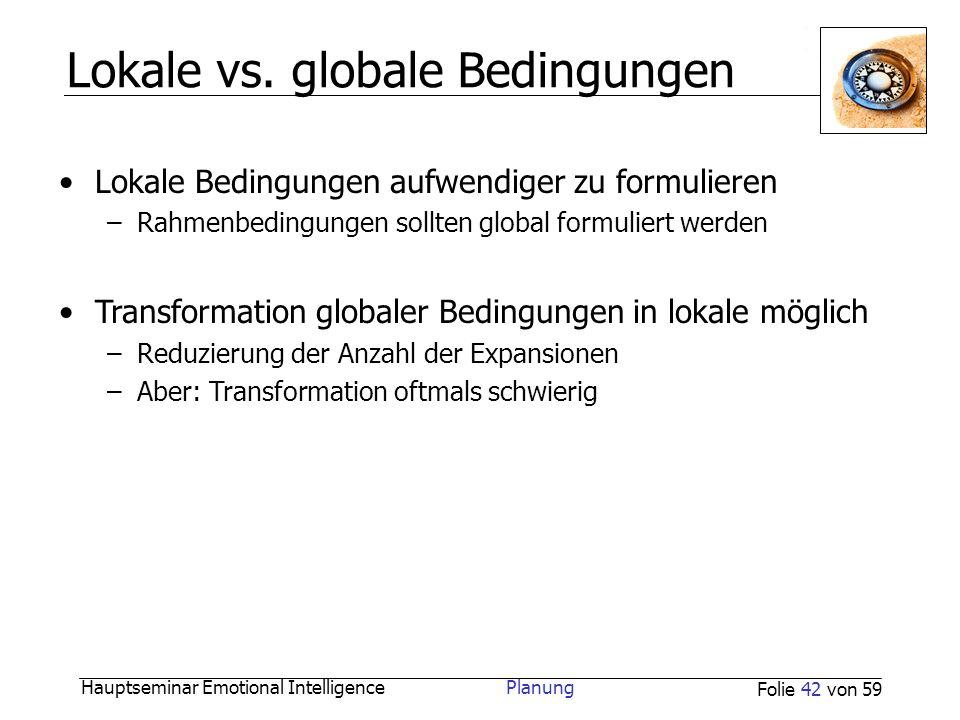 Hauptseminar Emotional Intelligence Planung Folie 42 von 59 Lokale vs. globale Bedingungen Lokale Bedingungen aufwendiger zu formulieren –Rahmenbeding