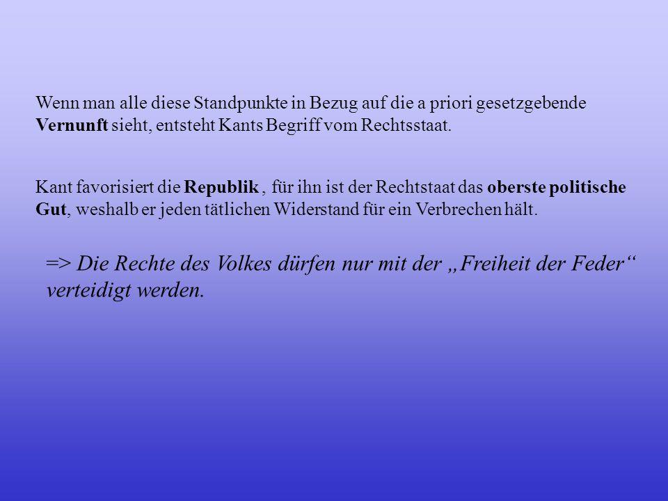 Kant favorisiert die Republik, für ihn ist der Rechtstaat das oberste politische Gut, weshalb er jeden tätlichen Widerstand für ein Verbrechen hält. =