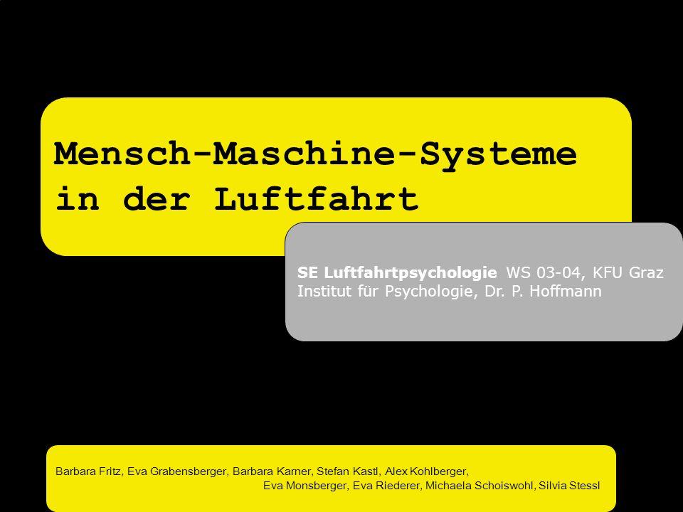 Flugsicherung und Flugführung Mensch-Maschine-Systeme in der Luftfahrt SE Luftfahrtpsychologie WS 03-04, KFU Graz Institut für Psychologie, Dr. P. Hof