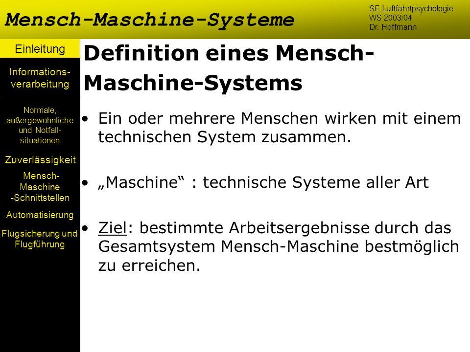 Einleitung Mensch- Maschine -Schnittstellen Automatisierung Zuverlässigkeit Informations- verarbeitung Definition eines Mensch- Maschine-Systems Ein o