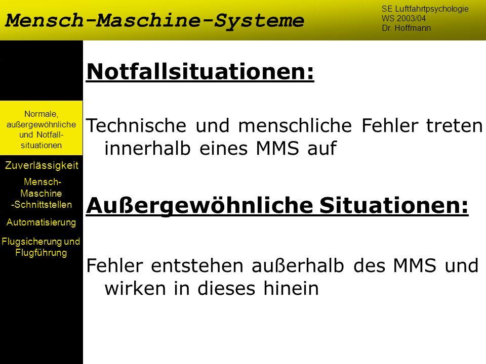 Mensch- Maschine -Schnittstellen Automatisierung Normale, außergewöhnliche und Notfall- situationen Zuverlässigkeit Notfallsituationen: Technische und