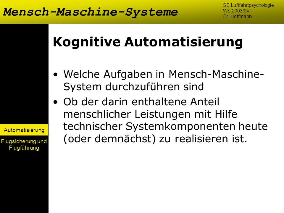 Automatisierung Kognitive Automatisierung Welche Aufgaben in Mensch-Maschine- System durchzuführen sind Ob der darin enthaltene Anteil menschlicher Le