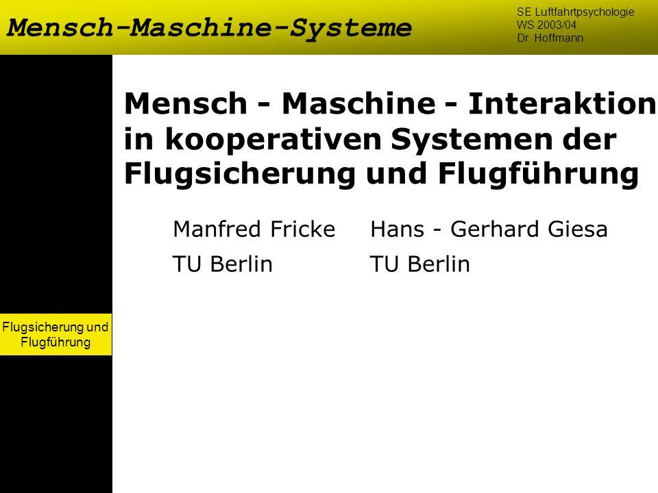 Mensch-Maschine-Systeme SE Luftfahrtpsychologie WS 2003/04 Dr. Hoffmann Flugsicherung und Flugführung Mensch - Maschine - Interaktion in kooperativen