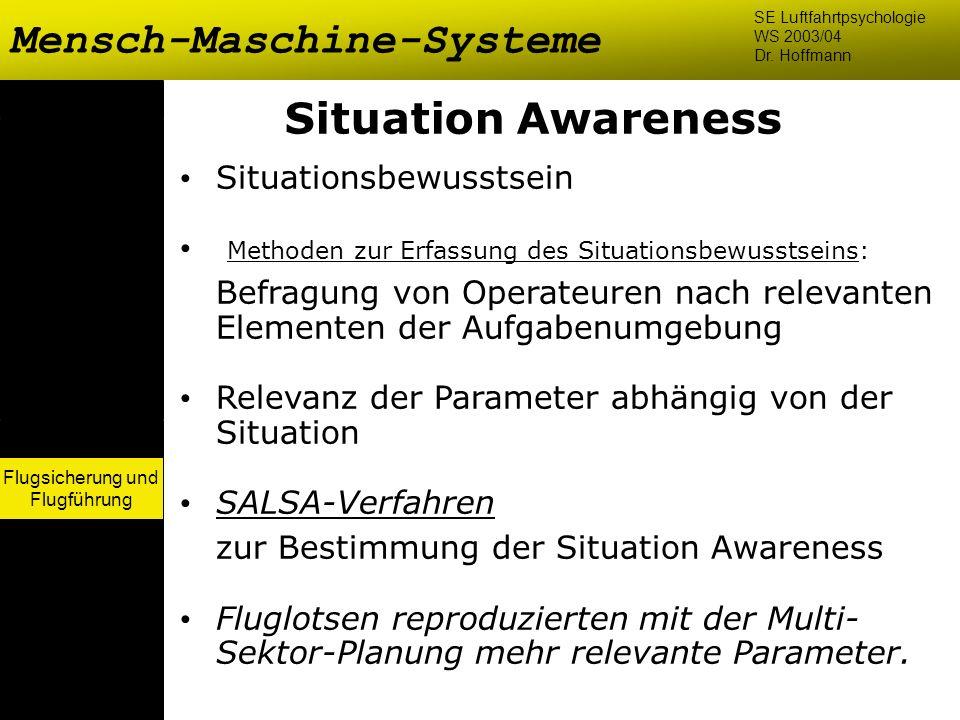 Flugsicherung und Flugführung Mensch-Maschine-Systeme SE Luftfahrtpsychologie WS 2003/04 Dr. Hoffmann Flugsicherung und Flugführung Situation Awarenes