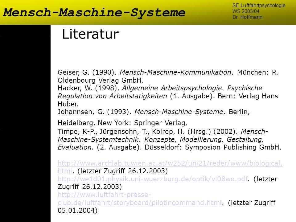 Flugsicherung und Flugführung Mensch-Maschine-Systeme SE Luftfahrtpsychologie WS 2003/04 Dr. Hoffmann Literatur Geiser, G. (1990). Mensch-Maschine-Kom