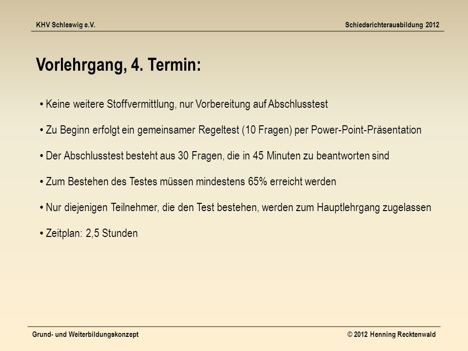 KHV Schleswig e.V.Schiedsrichterausbildung 2012 Grund- und Weiterbildungskonzept© 2012 Henning Recktenwald Vorlehrgang, 4.