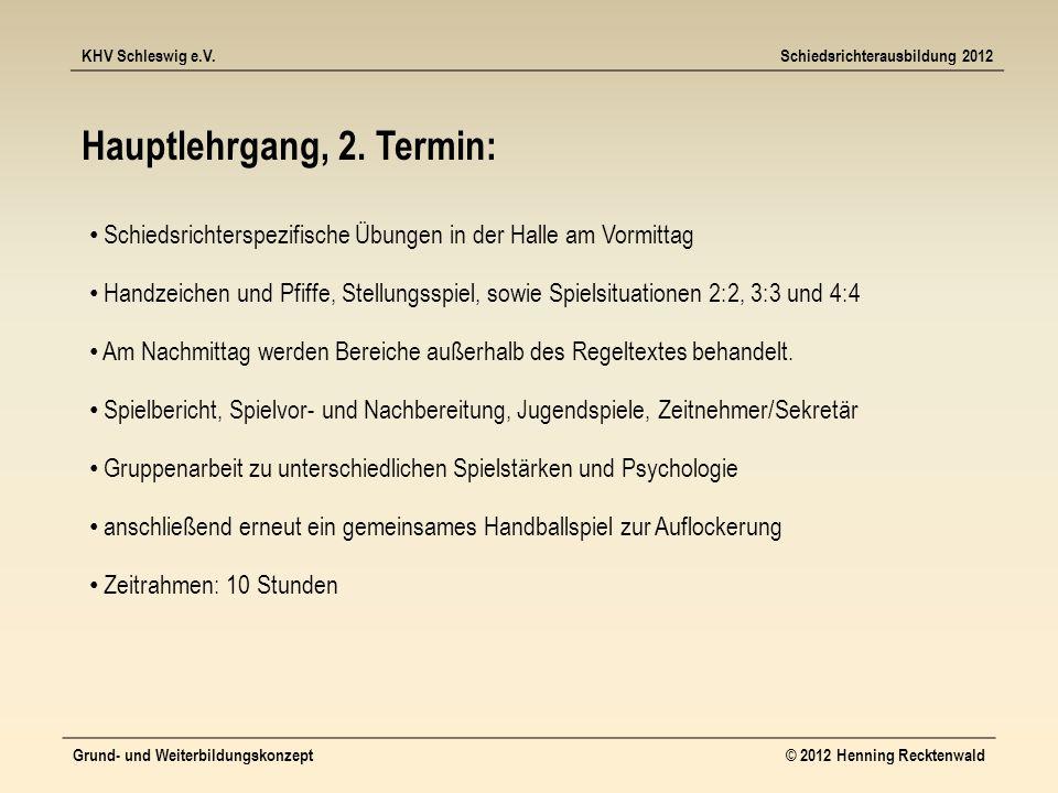 KHV Schleswig e.V.Schiedsrichterausbildung 2012 Grund- und Weiterbildungskonzept© 2012 Henning Recktenwald Hauptlehrgang, 2.