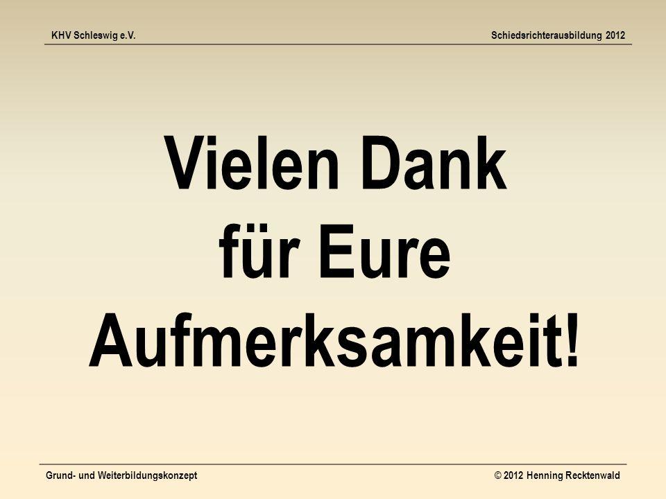 KHV Schleswig e.V.Schiedsrichterausbildung 2012 Grund- und Weiterbildungskonzept© 2012 Henning Recktenwald Vielen Dank für Eure Aufmerksamkeit!