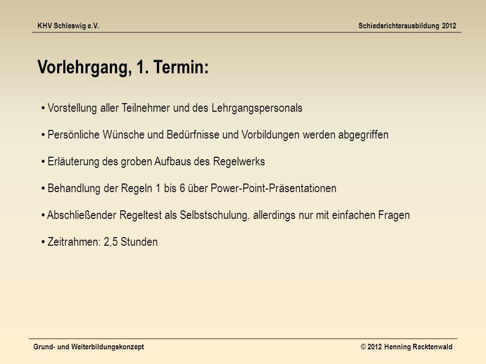 KHV Schleswig e.V.Schiedsrichterausbildung 2012 Grund- und Weiterbildungskonzept© 2012 Henning Recktenwald Vorlehrgang, 1.