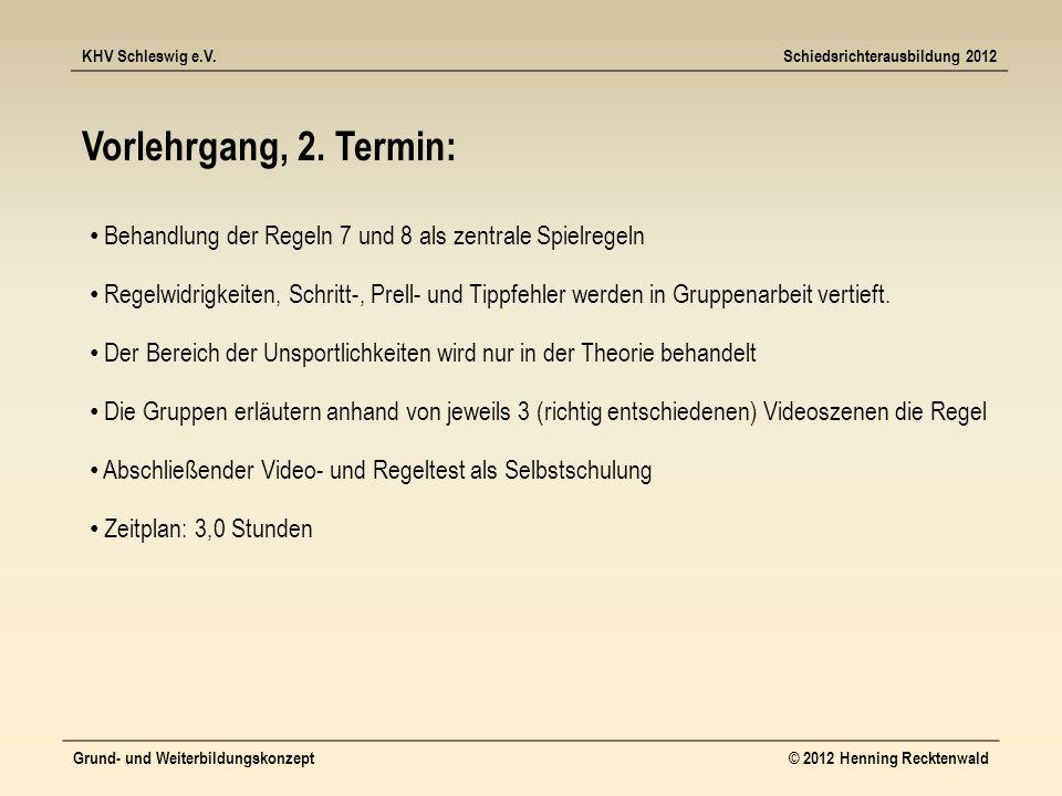 KHV Schleswig e.V.Schiedsrichterausbildung 2012 Grund- und Weiterbildungskonzept© 2012 Henning Recktenwald Vorlehrgang, 2.