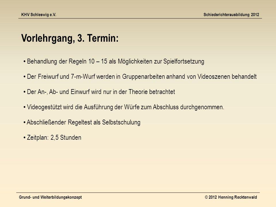 KHV Schleswig e.V.Schiedsrichterausbildung 2012 Grund- und Weiterbildungskonzept© 2012 Henning Recktenwald Vorlehrgang, 3.