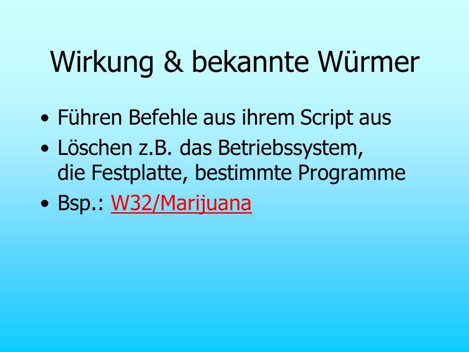 Wirkung & bekannte Würmer Führen Befehle aus ihrem Script aus Löschen z.B. das Betriebssystem, die Festplatte, bestimmte Programme Bsp.: W32/Marijuana