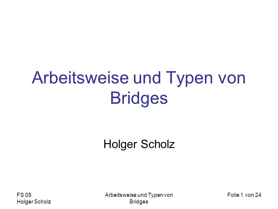 FS 05 Holger Scholz Arbeitsweise und Typen von Bridges Folie 1 von 24 Arbeitsweise und Typen von Bridges Holger Scholz
