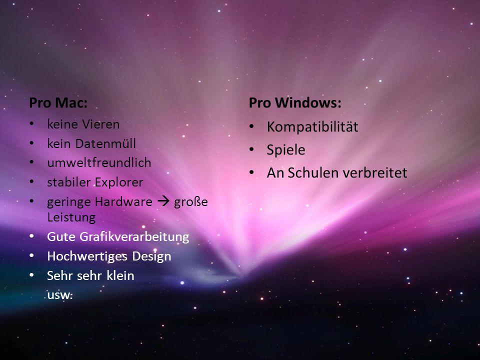 Contra Mac: An schulen kaum verbreitet Preis Andere Tastenkombinationen Contra Windows: Instabiler Explorer Virus anfällig Viel Datenmüll Sicherheitslücken Unübersichtlich Langsam Viel Ressourcen Ram begrenzt Umständliche Registrierung Viel Spyware Wenig Software mitgeliefert Usw.