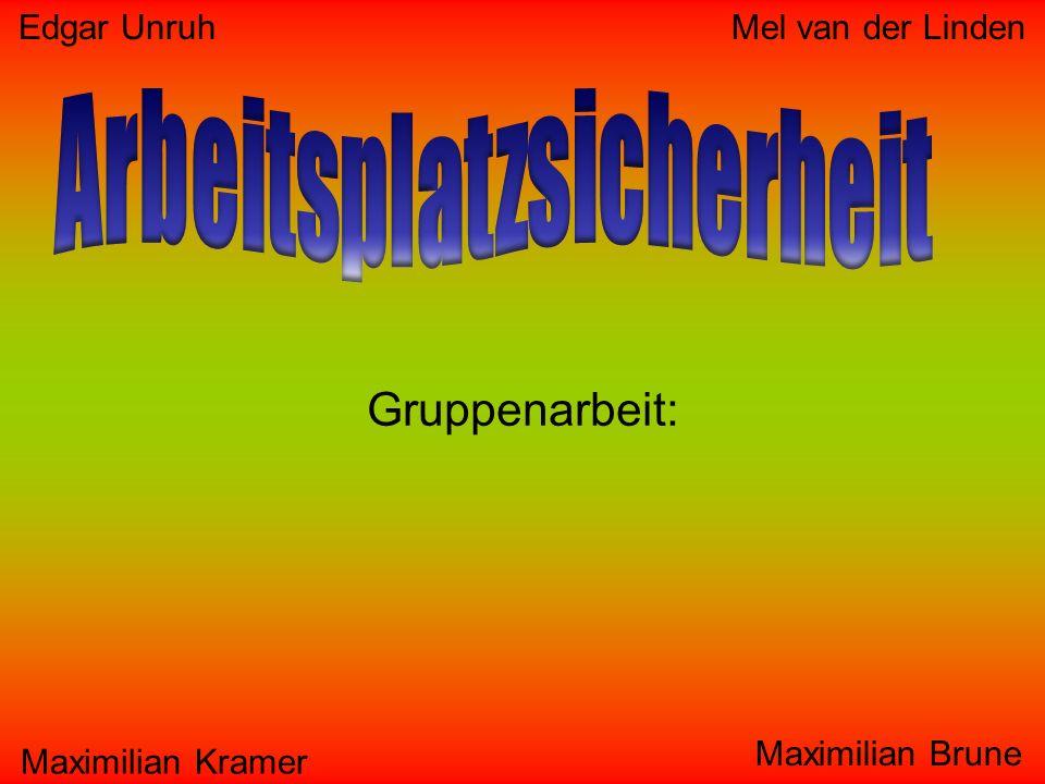 Edgar Unruh Gruppenarbeit: Maximilian Brune Maximilian Kramer Mel van der Linden