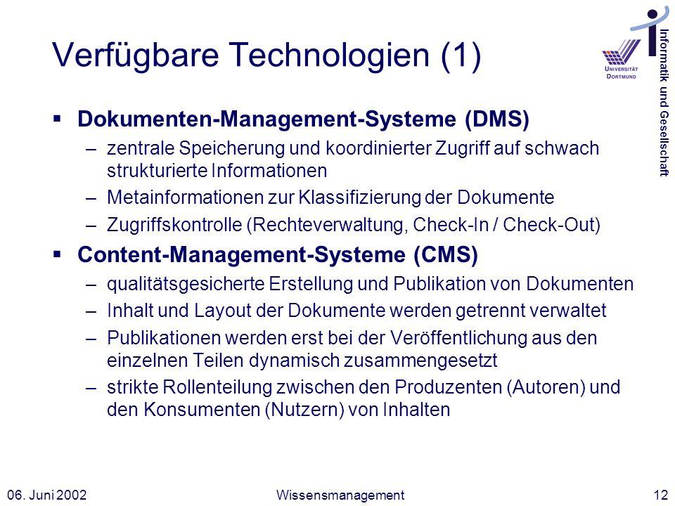 Informatik und Gesellschaft 06. Juni 2002Wissensmanagement12 Verfügbare Technologien (1) Dokumenten-Management-Systeme (DMS) –zentrale Speicherung und