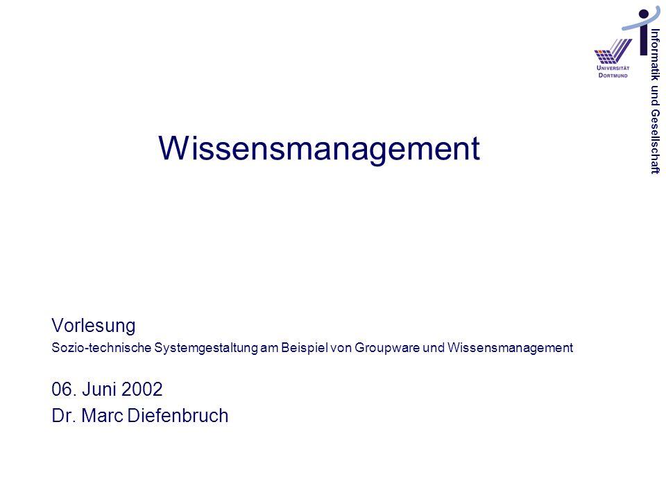 Informatik und Gesellschaft Wissensmanagement Vorlesung Sozio-technische Systemgestaltung am Beispiel von Groupware und Wissensmanagement 06. Juni 200