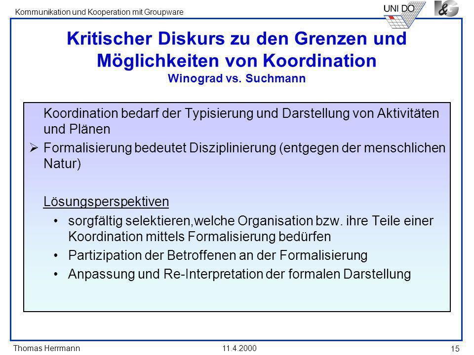 Thomas Herrmann Kommunikation und Kooperation mit Groupware 11.4.2000 15 Kritischer Diskurs zu den Grenzen und Möglichkeiten von Koordination Winograd