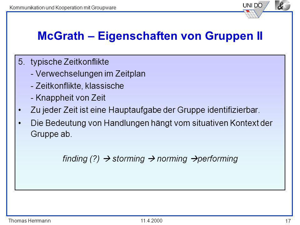Thomas Herrmann Kommunikation und Kooperation mit Groupware 11.4.2000 17 McGrath – Eigenschaften von Gruppen II 5.typische Zeitkonflikte - Verwechselu