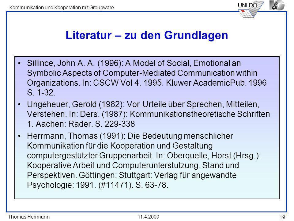 Thomas Herrmann Kommunikation und Kooperation mit Groupware 11.4.2000 19 Literatur – zu den Grundlagen Sillince, John A. A. (1996): A Model of Social,