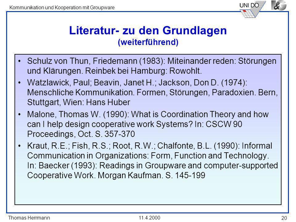 Thomas Herrmann Kommunikation und Kooperation mit Groupware 11.4.2000 20 Literatur- zu den Grundlagen (weiterführend) Schulz von Thun, Friedemann (198