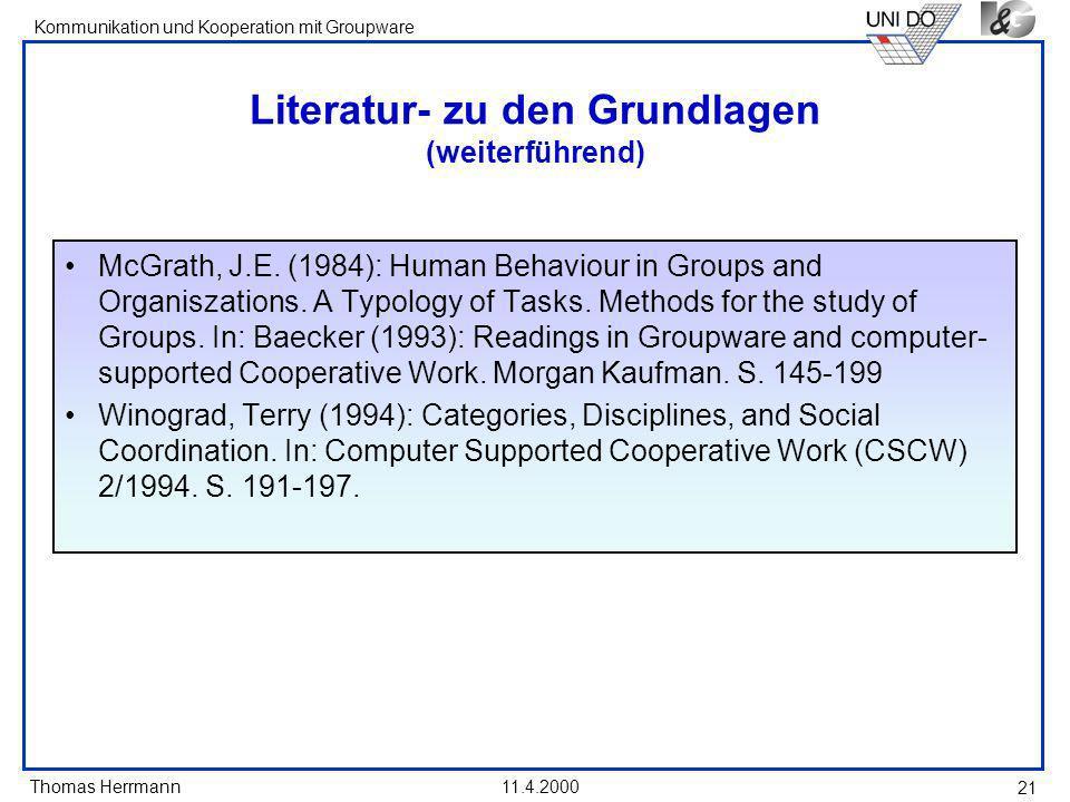 Thomas Herrmann Kommunikation und Kooperation mit Groupware 11.4.2000 21 Literatur- zu den Grundlagen (weiterführend) McGrath, J.E. (1984): Human Beha