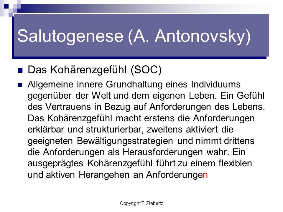 Copyright T. Ziebertz Salutogenese (Aaron Antonovsky) Ein Konzept der Gesundheitsforschung, entstanden aus der Stressforschung Beschäftigt sich mit de