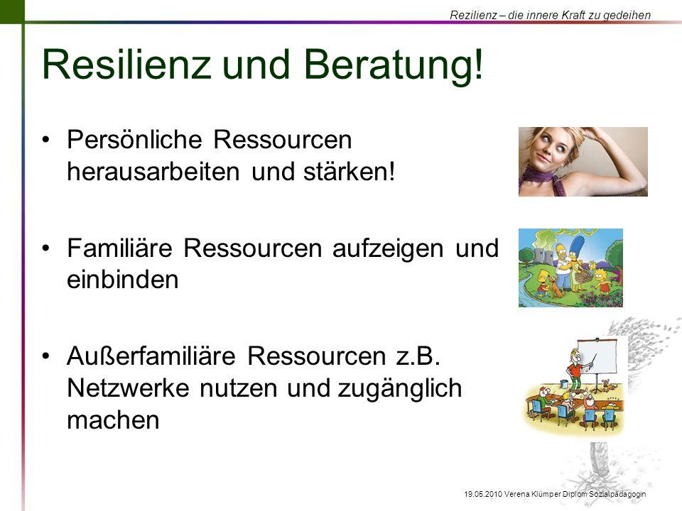 Rezilienz – die innere Kraft zu gedeihen 19.05.2010 Verena Klümper Diplom Sozialpädagogin Resilienz und Beratung! Persönliche Ressourcen herausarbeite