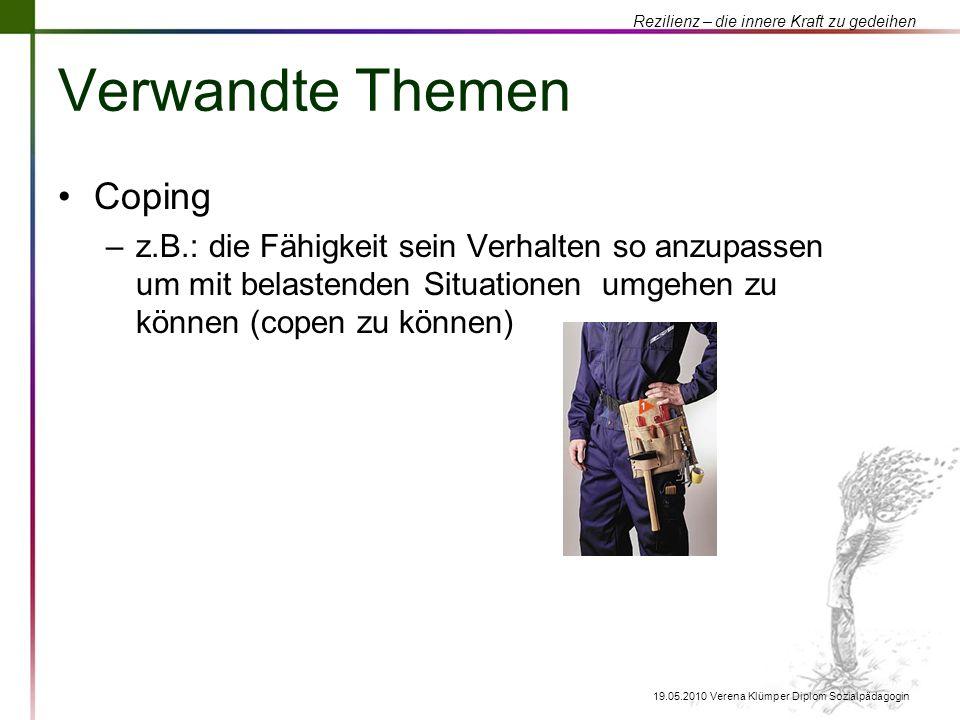 Rezilienz – die innere Kraft zu gedeihen 19.05.2010 Verena Klümper Diplom Sozialpädagogin Verwandte Themen Coping –z.B.: die Fähigkeit sein Verhalten