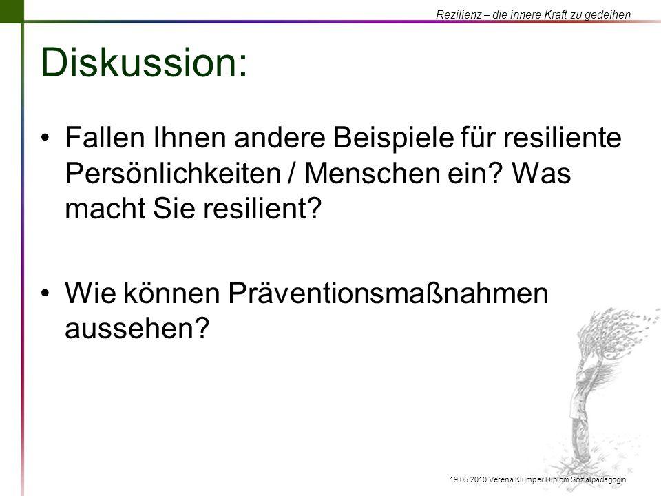 Rezilienz – die innere Kraft zu gedeihen 19.05.2010 Verena Klümper Diplom Sozialpädagogin Diskussion: Fallen Ihnen andere Beispiele für resiliente Per