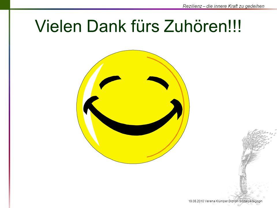 Rezilienz – die innere Kraft zu gedeihen 19.05.2010 Verena Klümper Diplom Sozialpädagogin Vielen Dank fürs Zuhören!!!