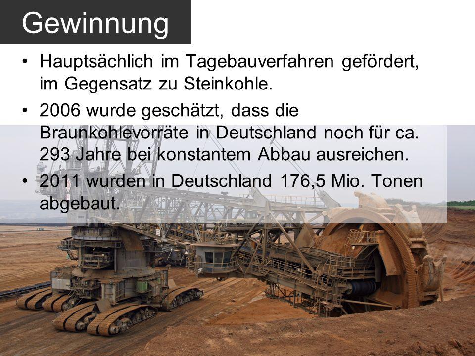 Gewinnung Hauptsächlich im Tagebauverfahren gefördert, im Gegensatz zu Steinkohle. 2006 wurde geschätzt, dass die Braunkohlevorräte in Deutschland noc