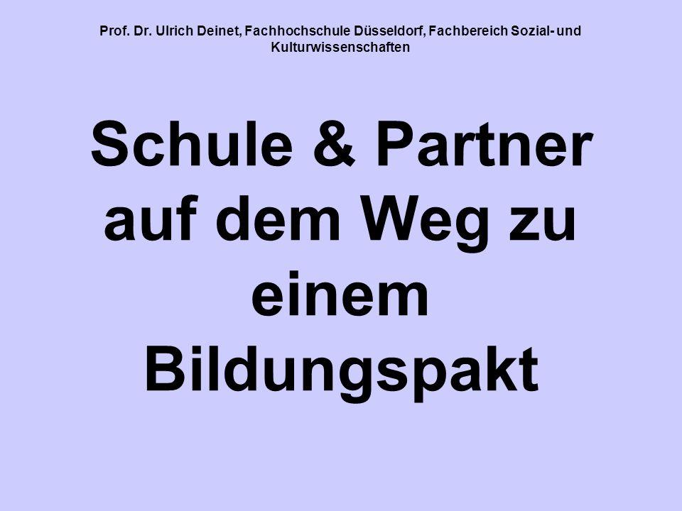 Prof. Dr. Ulrich Deinet, Fachhochschule Düsseldorf, Fachbereich Sozial- und Kulturwissenschaften Schule & Partner auf dem Weg zu einem Bildungspakt