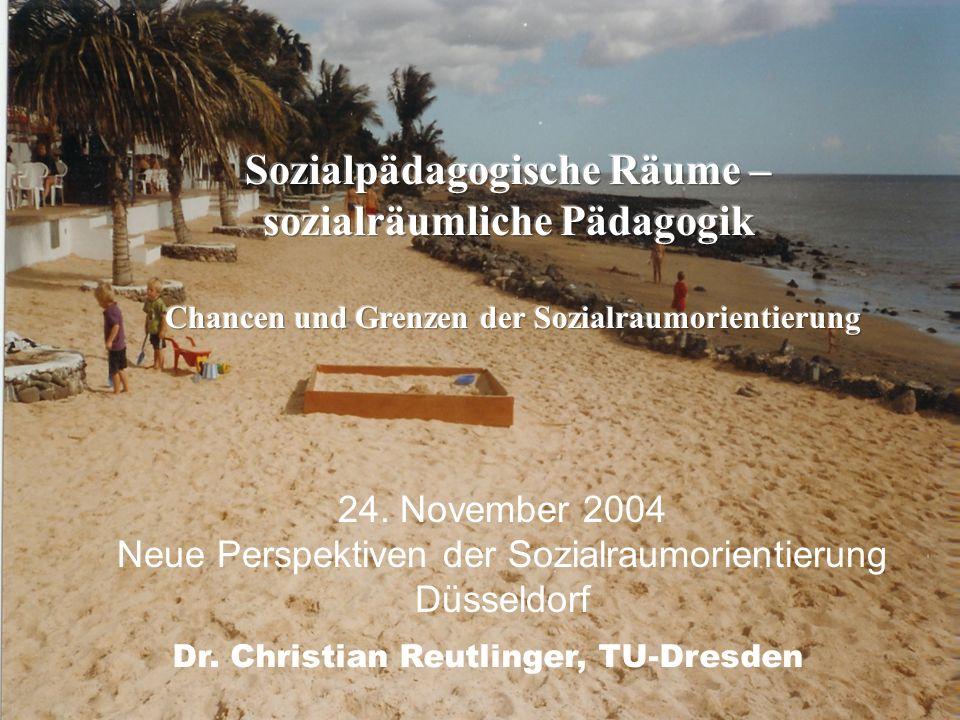 Dr. Christian Reutlinger, TU-Dresden 24. November 2004 Neue Perspektiven der Sozialraumorientierung Düsseldorf