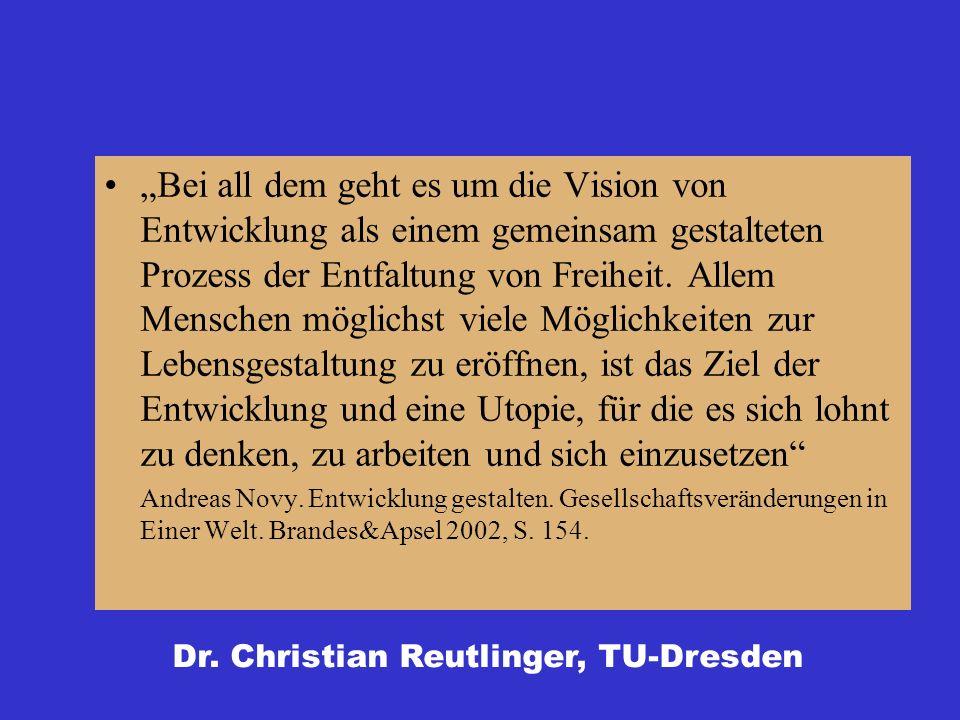 Bei all dem geht es um die Vision von Entwicklung als einem gemeinsam gestalteten Prozess der Entfaltung von Freiheit. Allem Menschen möglichst viele